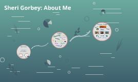 Sheri Gorbey: About Me!