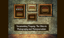 Copy of Documenting Tragedy: The Ethics in Photography and Photojour