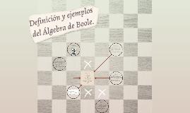 Definición y ejemplos del Álgebra de Boole.