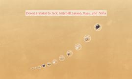 Desert Habitat by Jack, Mitchell, Jaxson, Kara, Sofia