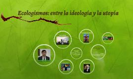 Ecologismos: entre la ideología y la utopía.