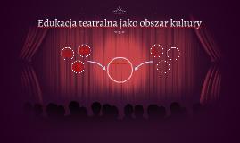Edukacja teatralna jako obszar kultury