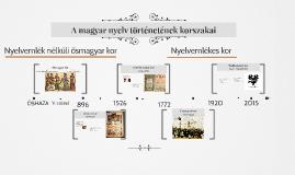 Copy of A magyar nyelv történetének korszakai