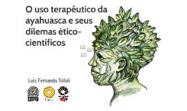 O uso terapêutico da ayahuasca e seus dilemas ético-científicos