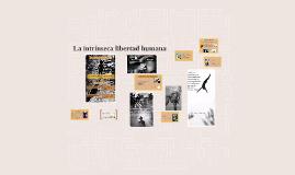 Copy of La intrinseca libertad humana
