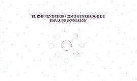EL EMPRENDEDOR COMO GENERADOR DE IDEAS DE INVERSION