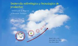Desarrollo Estratégico y Tecnológico de Productos
