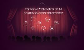 TECNICAS Y ELMENTOS DE LA COMUNICACION TELEFONICA