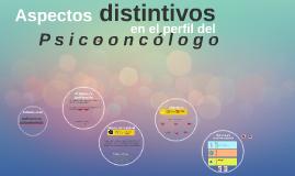 Copia de Aspectos distintivos en el perfil del Psicooncólogo