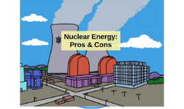 Nuclear Energy:Pros & Cons by luis villa on Prezi