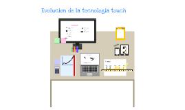 Evolucion de la tecnología touch
