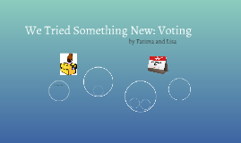 We Tried Something New: Voting