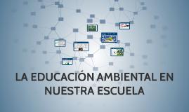 LA EDUCACIÓN AMBIENTAL EN NUESTRA ESCUELA