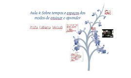 Aula 4_506- Sobre tempos e espaços dos modos de ensinar e aprender