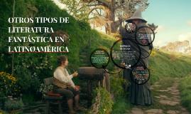 OTROS TIPOS DE LITERATURA FANTÁSTICA EN LATINOAMÉRICA