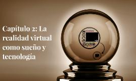 Capítulo 2: La realidad virtual como sueño y tecnología