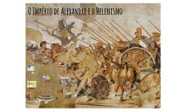 O Império de Alexandre e o Helenismo