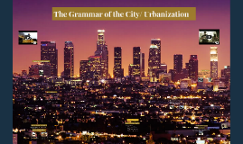 The Grammar of the City/ Urbanization