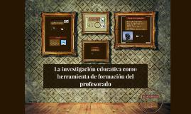 Copy of La investigación educativa como herramienta de formación del
