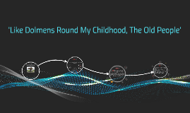 Copy of 'Like Dolmens Round My Childhood, The Old People'