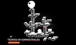 TEORIAS DA ADMINISTRAÇÃP
