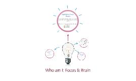 Who am I: Focus & Brain