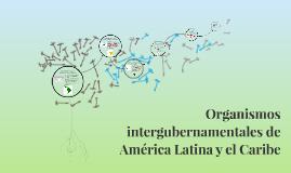 Copy of Organismos supranacionales de América Latina y el Caribe