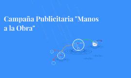 """Campaña Publicitaria """"Manos a la Obra"""""""