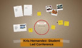 Kris Hernandez: Student Led Conference