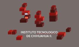 INSTITUTO TECNOLOGICO DE CHIHUAHUA II.