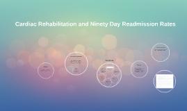 Cardiac Rehabilitation and Ninety Day Readmission Rates