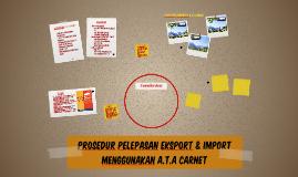 PROSEDUR PELEPASAN EKSPORT & IMPORT MENGGUNAKAN A.T.A CARNET