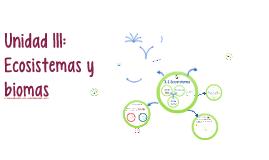 Unidad III: Ecosistemas y biomas