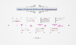 Copy of Origen y Evolución del Desarrollo Organizacional