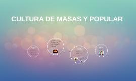 Copy of CULTURA DE MASAS Y POPULAR