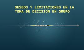 SESGOS Y LIMITACIONES EN LA TOMA DE DECISIONES