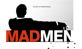 Advertising - Lesson 3 - goals of advertising