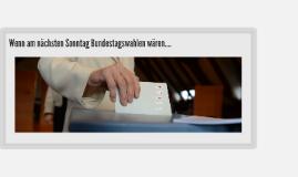 Wenn am nächsten Sonntag Bundestagswahl wäre...