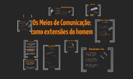 Copy of Marshall McLuhan - Os Meios de Comunicação como Extensão do Homem.