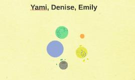 Yami, Denise, Emily