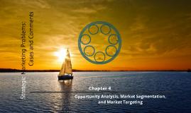 Copy of Strategic Marketing Problems Chapter 4: Opportunity Analysis, Market Segmentation, Market Targeting