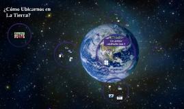 Copy of ¿Cómo Ubicarnos en la Tierra?