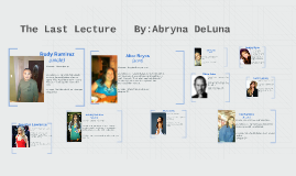 The Last Lecture   By:Abryna DeLuna