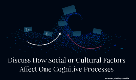 Discuss How Social or Cultural Factors Affect One Cognitive