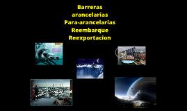 Barreras arancelarias, para-arancelarias, reembarque y reexportacion