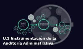 Copy of U.3 Instrumentación de la Auditoría Administrativa