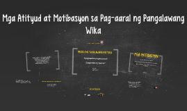 Mga Atityud at Motibasyon sa Pag-aaral ng Pangalawang Wika
