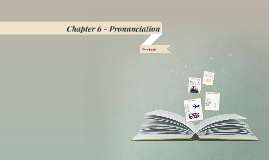 Chapter 6 - Pronunciation