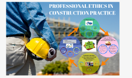 PROFESSIONAL ETHICS IN CONSTRUCTION PRACTICE