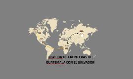 Copy of FIJACION DE FRONTERAS DE GUATEMALA CON EL SALVADOR
